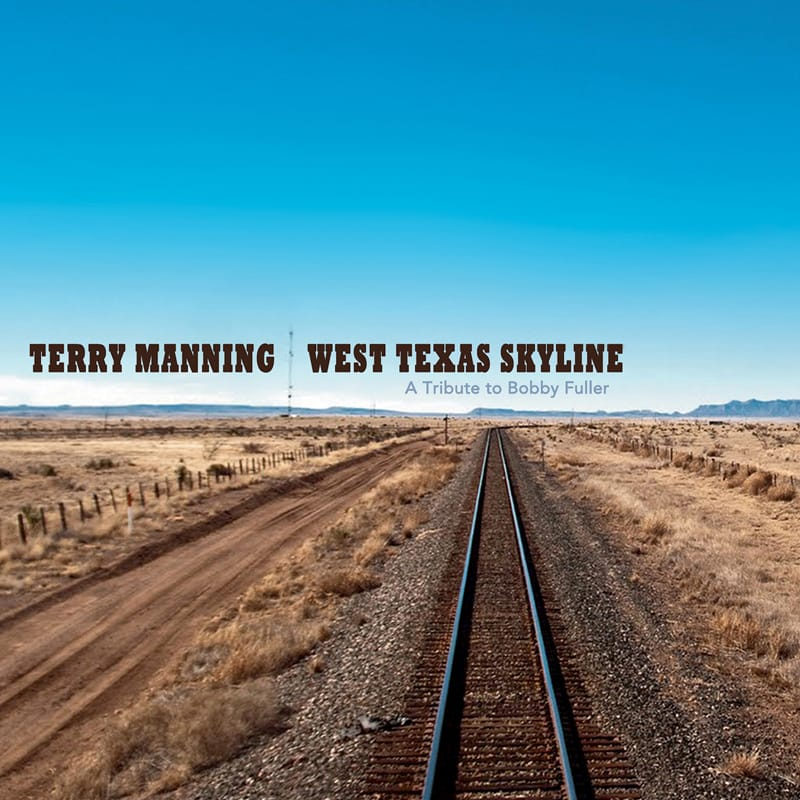 Terry Manning - West Texas Skyline - A Tribute to Bobby Fuller - Lucky Seven Records - ECR Music Group