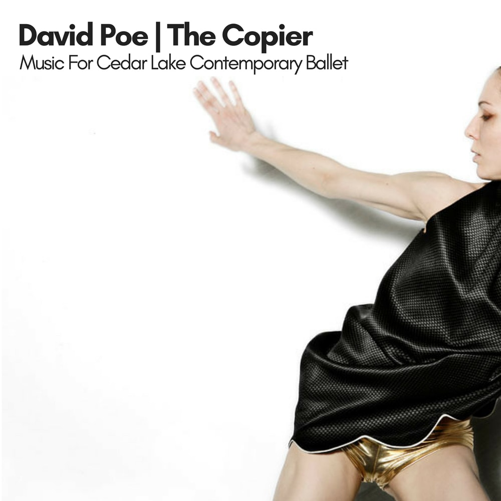 David Poe - The Copier: Music For Cedar Lake Contemporary Ballet (Remastered) - ECR Music Group - NYC